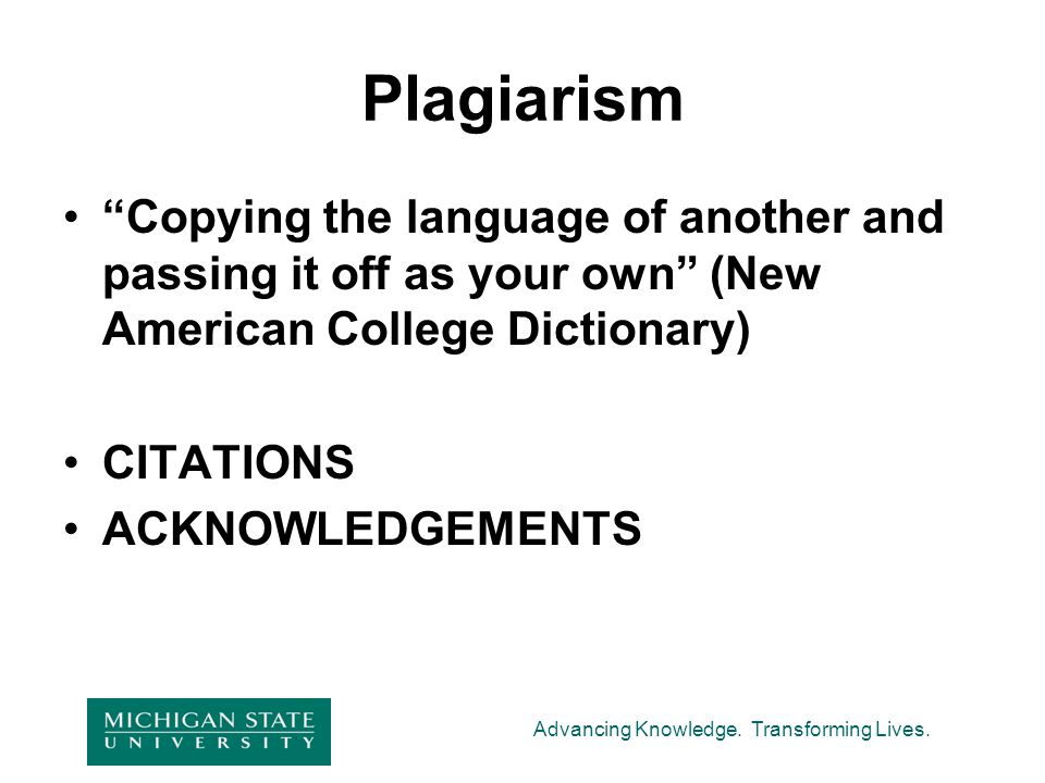 Plagiarism Copying the language of another and passing it off as your own (New American College Dictionary)