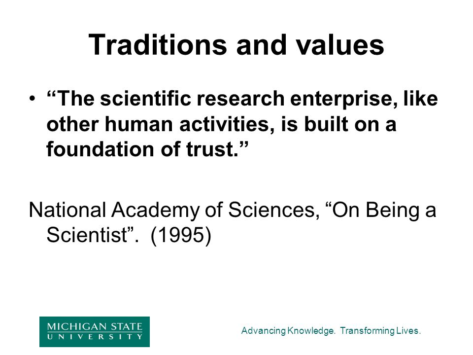 Traditions and values The scientific research enterprise, like other human activities, is built on a foundation of trust.