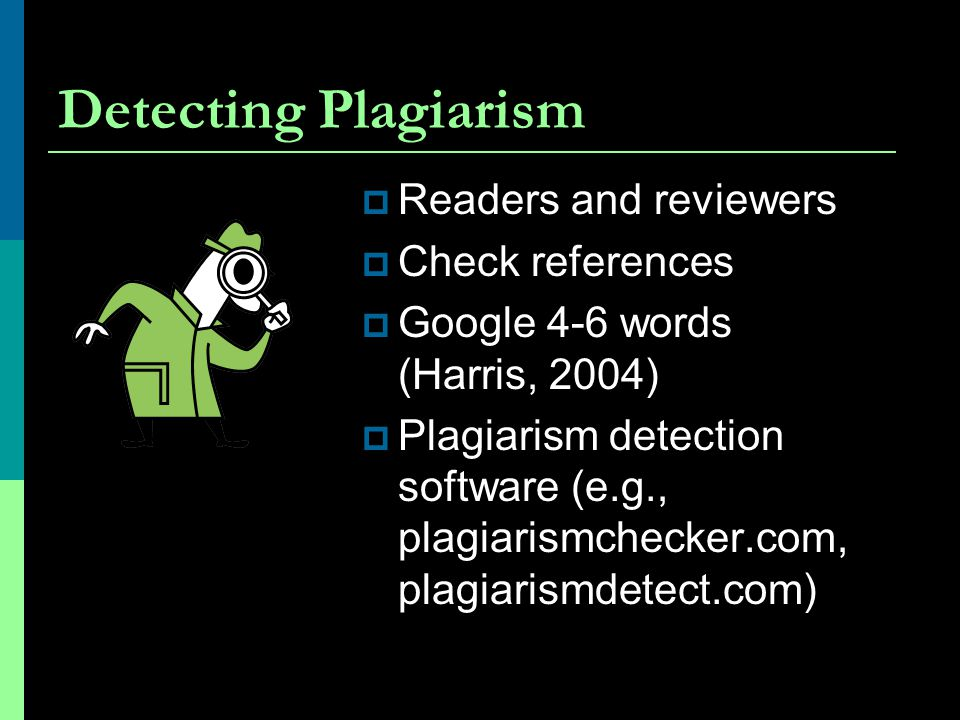 Detecting Plagiarism Readers and reviewers Check references