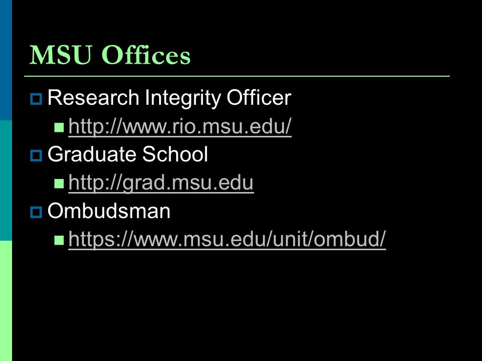 MSU Offices Research Integrity Officer http://www.rio.msu.edu/
