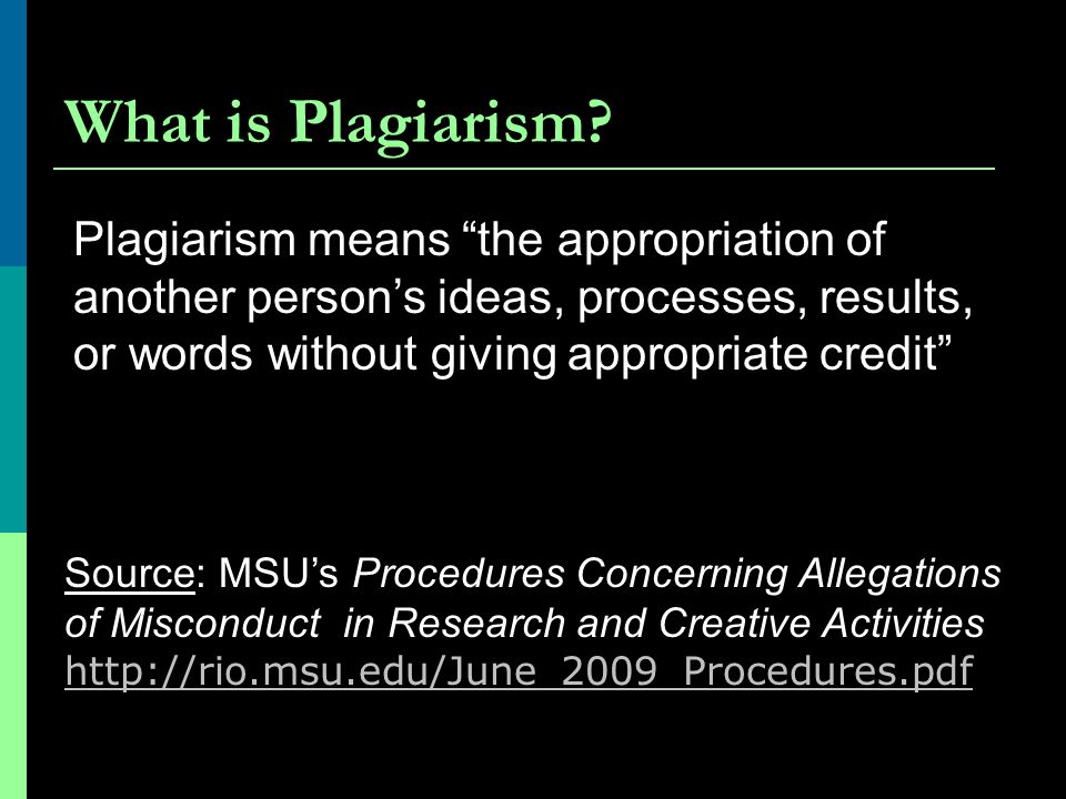 What is Plagiarism Plagiarism means the appropriation of another person's ideas, processes, results, or words without giving appropriate credit