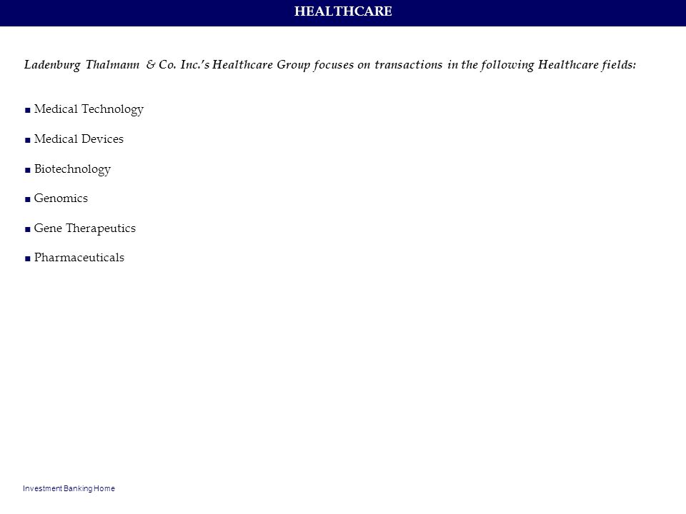 HEALTHCARE Ladenburg Thalmann & Co. Inc.'s Healthcare Group focuses on transactions in the following Healthcare fields: