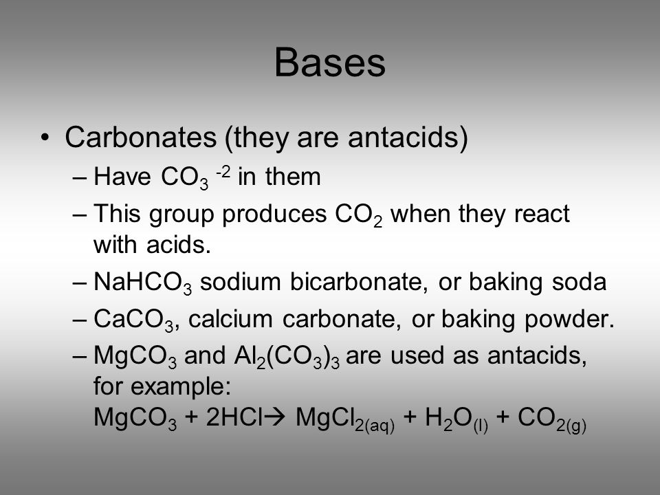 Bases Carbonates (they are antacids) Have CO3 -2 in them