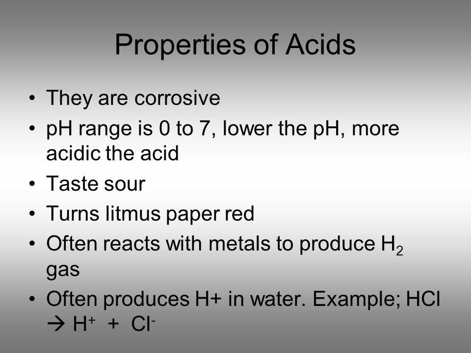 Properties of Acids They are corrosive