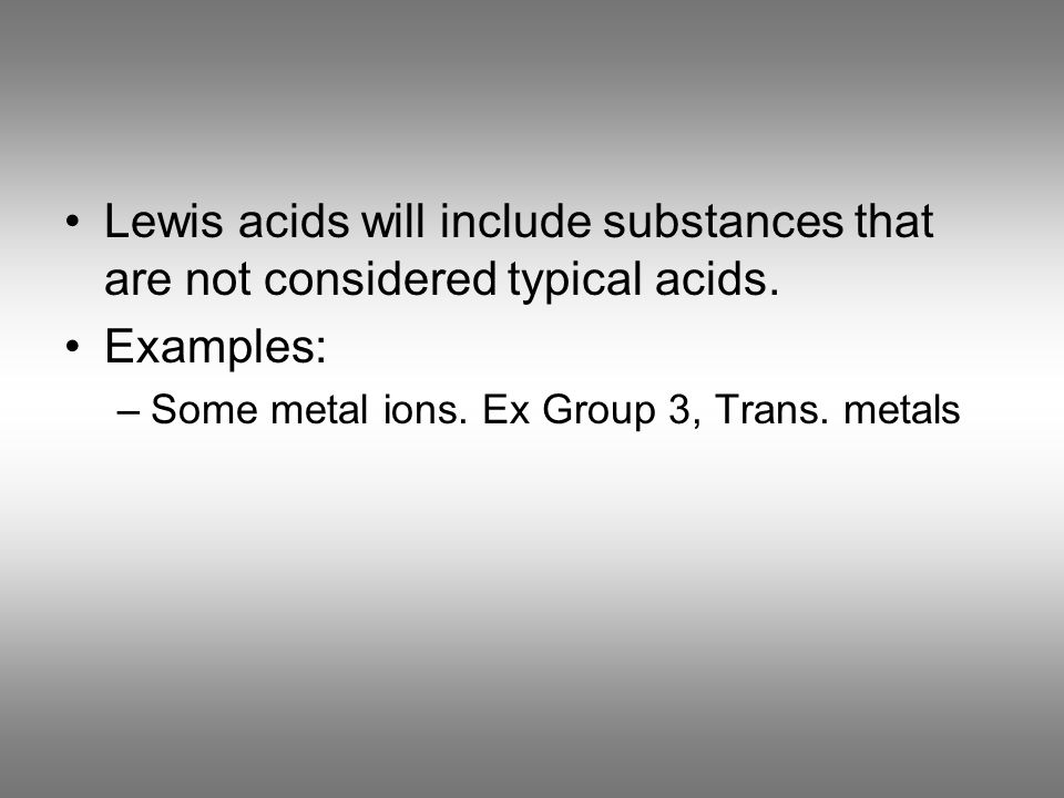 Lewis acids will include substances that are not considered typical acids.