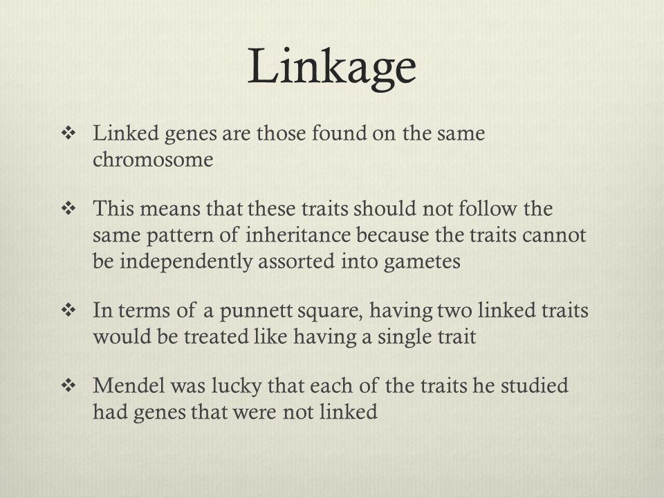 Linkage Linked genes are those found on the same chromosome