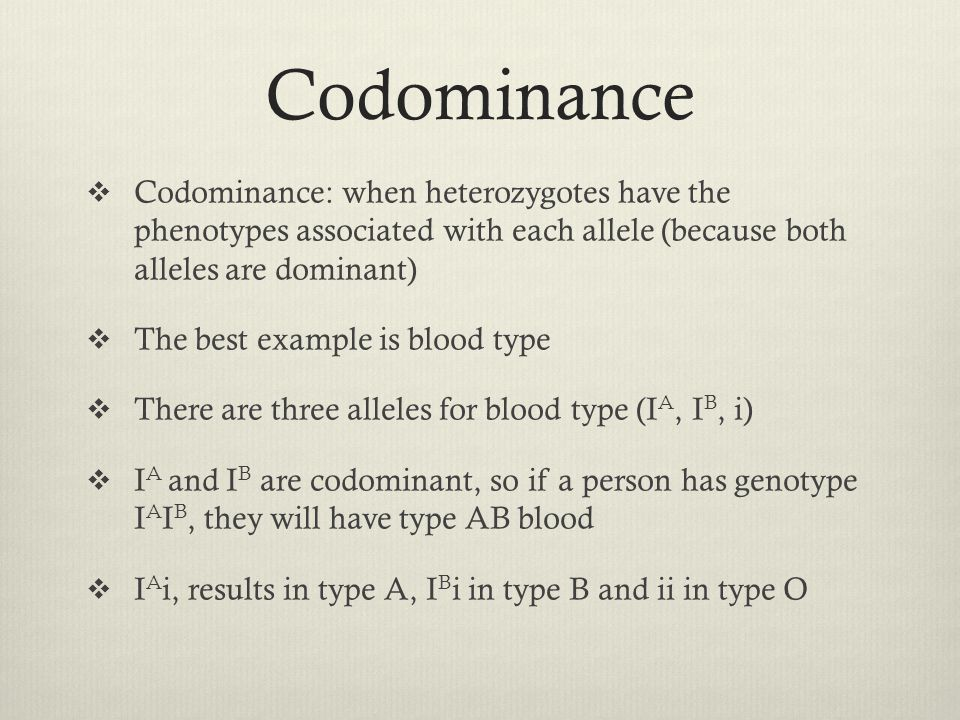 Codominance Codominance: when heterozygotes have the phenotypes associated with each allele (because both alleles are dominant)
