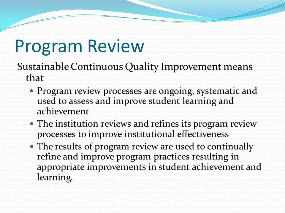 Program Review Sustainable Continuous Quality Improvement means that