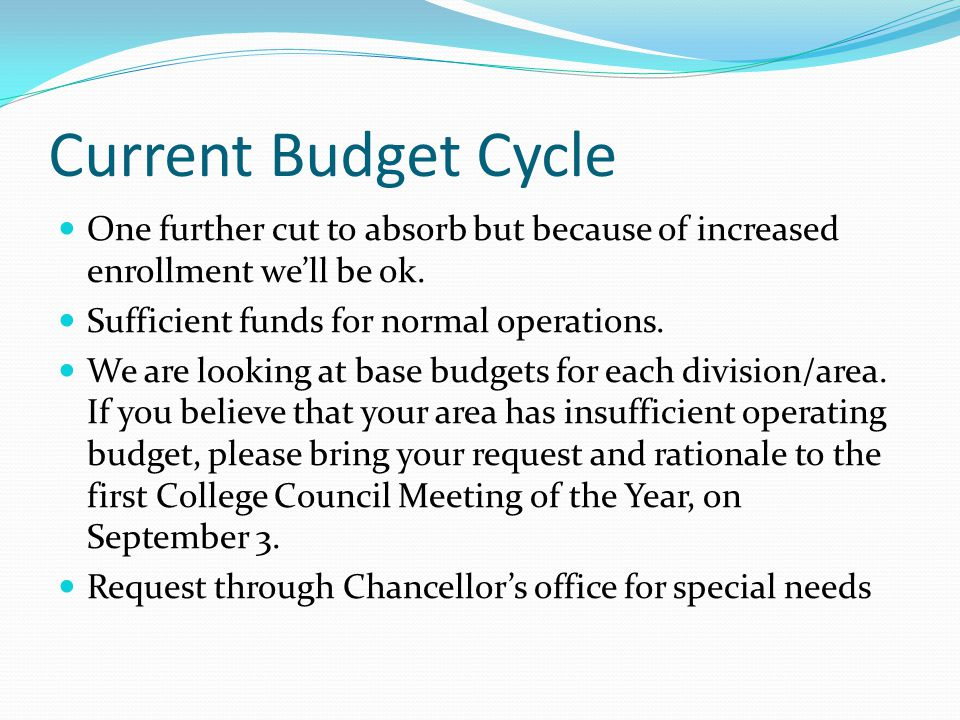 Current Budget Cycle One further cut to absorb but because of increased enrollment we'll be ok. Sufficient funds for normal operations.