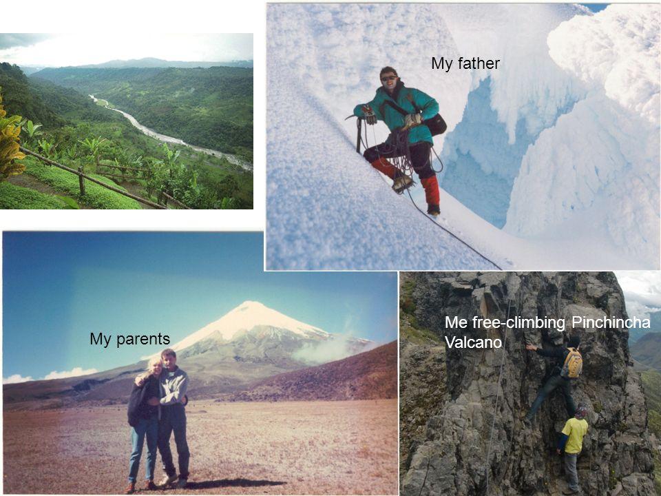My father Me free-climbing Pinchincha Valcano My parents