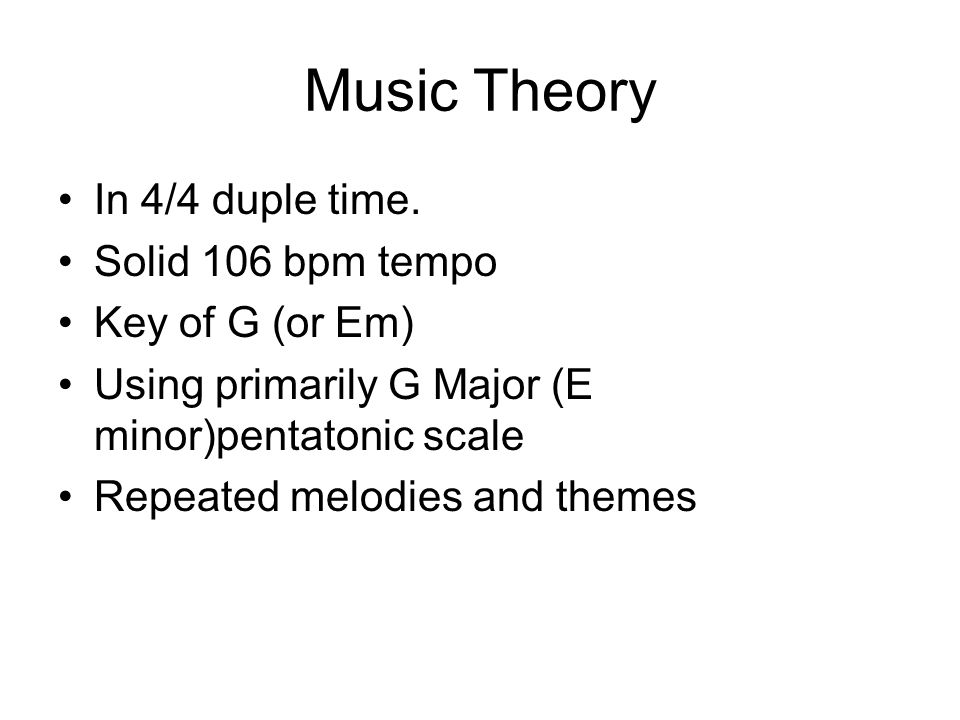 Music Theory In 4/4 duple time. Solid 106 bpm tempo Key of G (or Em)