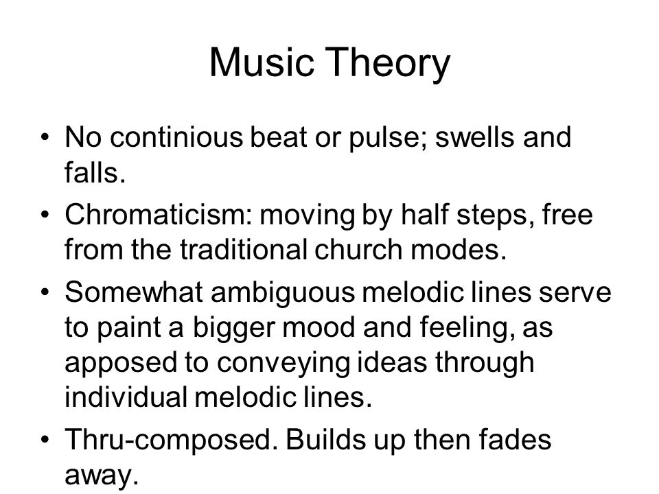 Music Theory No continious beat or pulse; swells and falls.