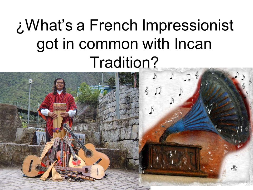 ¿What's a French Impressionist got in common with Incan Tradition