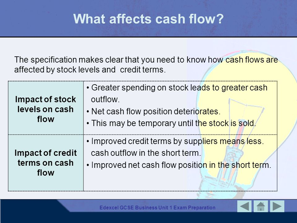 What affects cash flow The specification makes clear that you need to know how cash flows are affected by stock levels and credit terms.