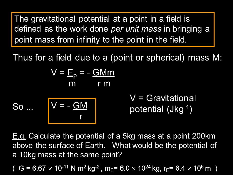 Thus for a field due to a (point or spherical) mass M: