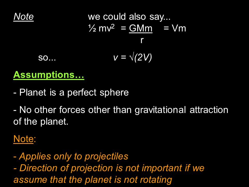 Note we could also say... ½ mv2 = GMm = Vm. r. so... v = √(2V) Assumptions… Planet is a perfect sphere.