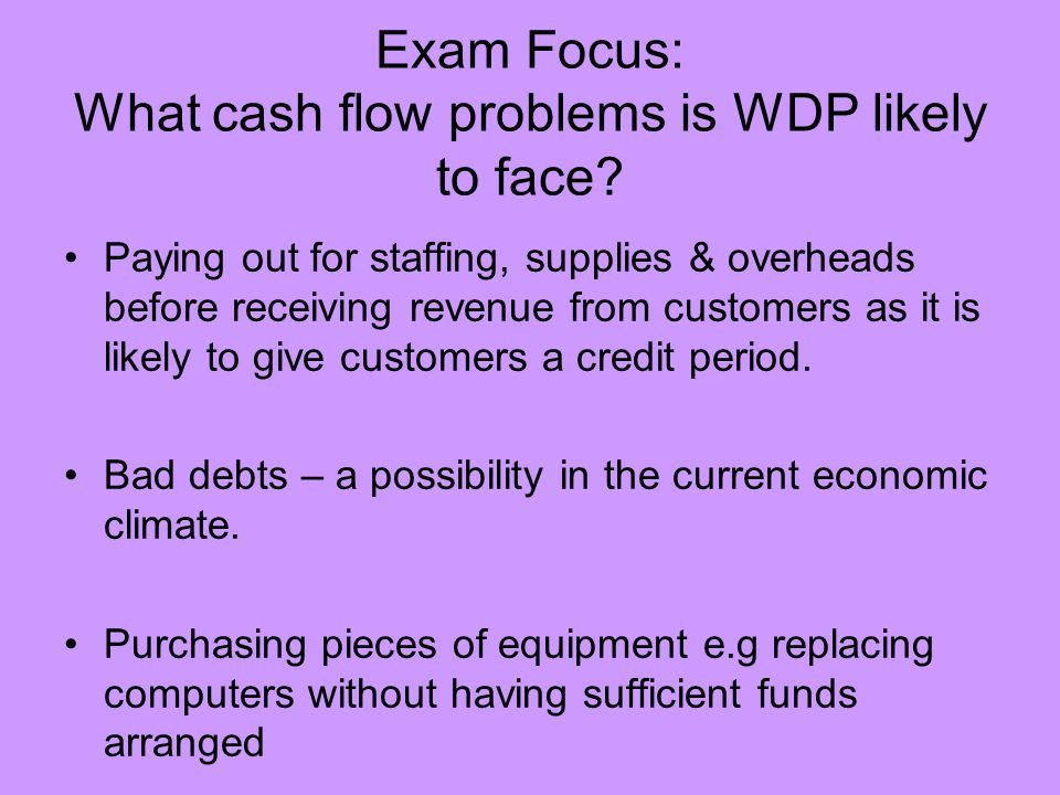Exam Focus: What cash flow problems is WDP likely to face