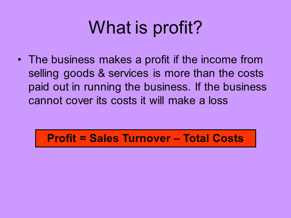 Profit = Sales Turnover – Total Costs