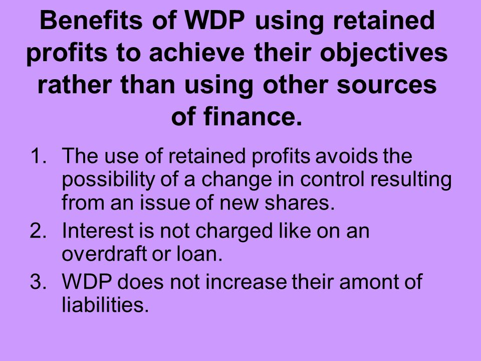 Benefits of WDP using retained profits to achieve their objectives rather than using other sources of finance.