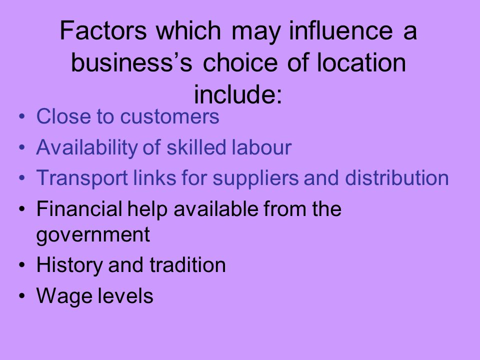 Factors which may influence a business's choice of location include: