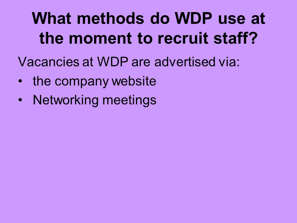 What methods do WDP use at the moment to recruit staff