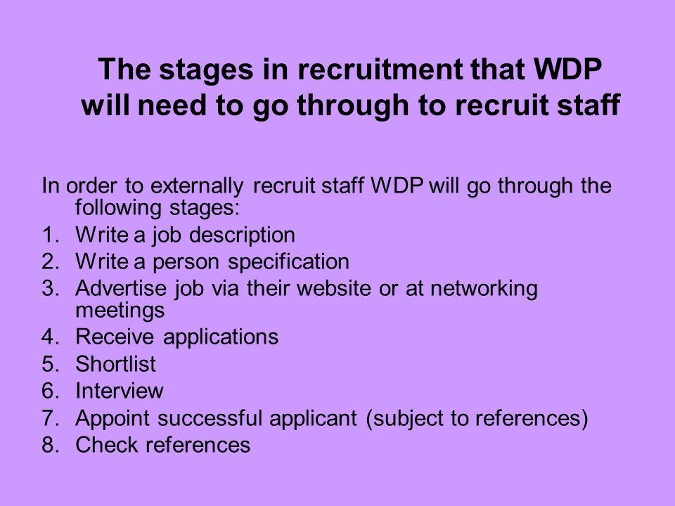 The stages in recruitment that WDP will need to go through to recruit staff
