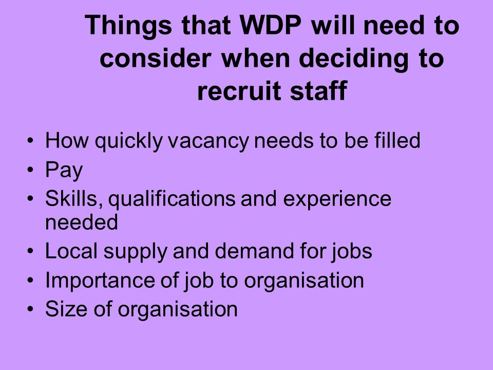 Things that WDP will need to consider when deciding to recruit staff