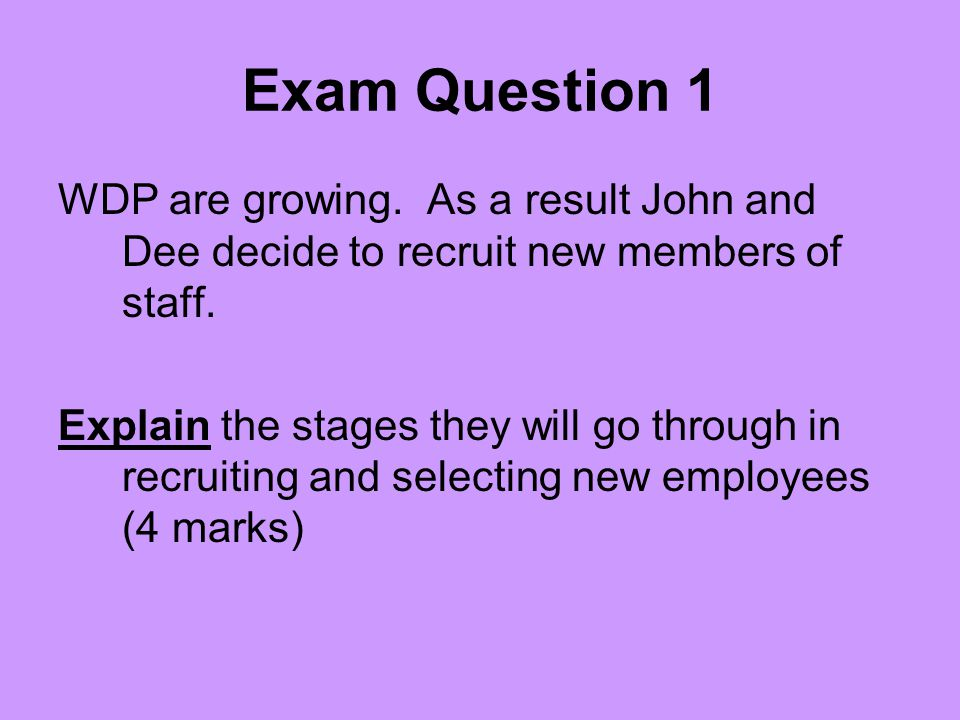 Exam Question 1 WDP are growing. As a result John and Dee decide to recruit new members of staff.