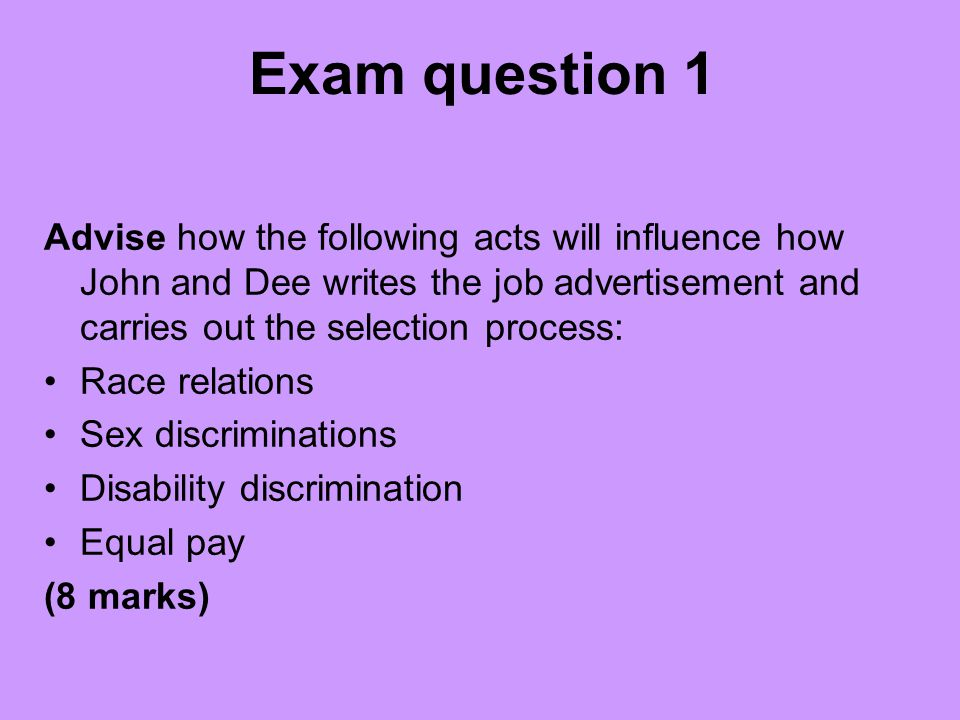 Exam question 1 Advise how the following acts will influence how John and Dee writes the job advertisement and carries out the selection process: