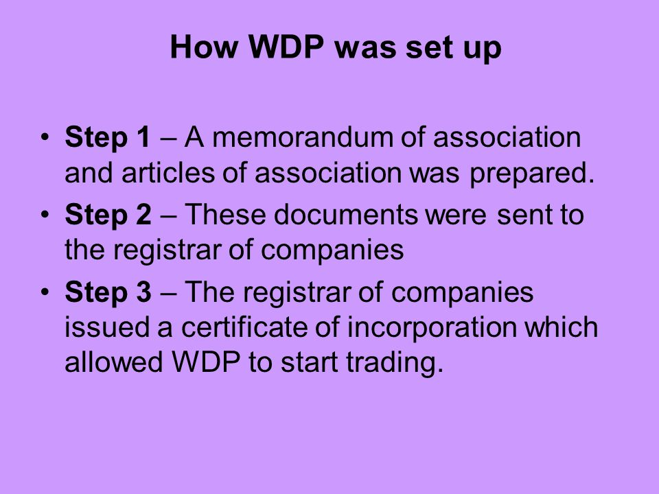 How WDP was set up Step 1 – A memorandum of association and articles of association was prepared.