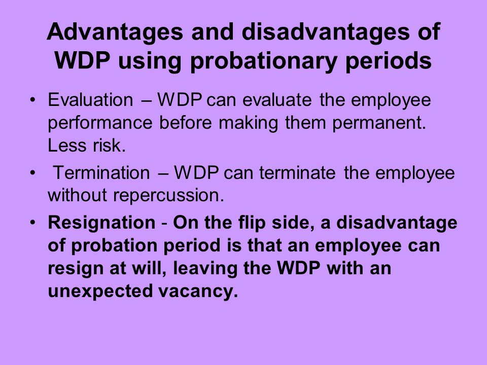 Advantages and disadvantages of WDP using probationary periods