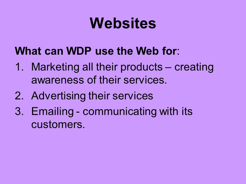 Websites What can WDP use the Web for: