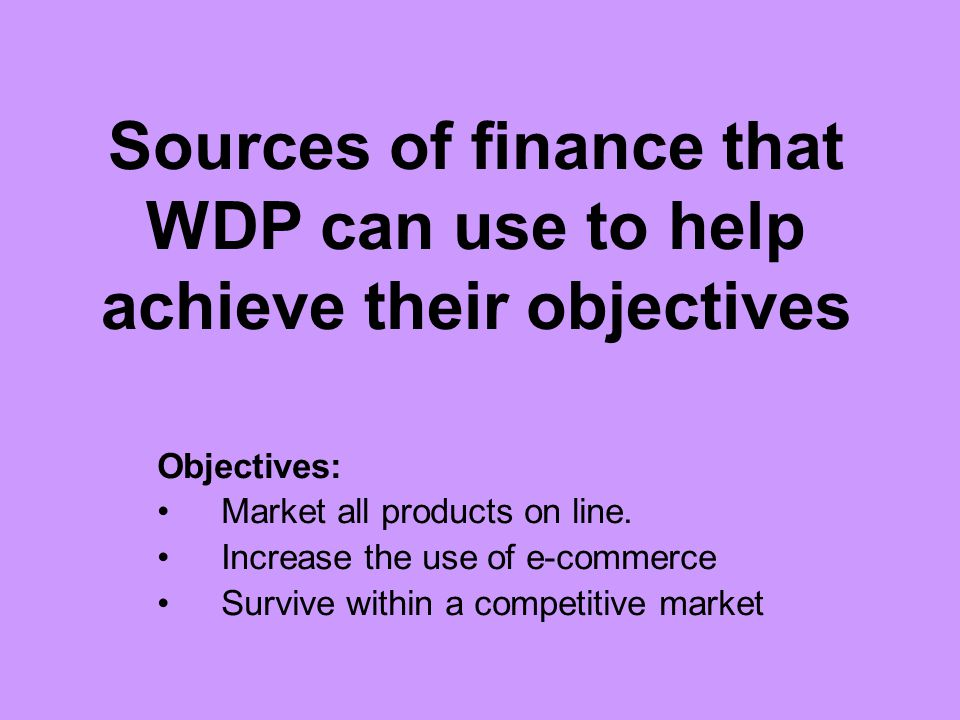 Sources of finance that WDP can use to help achieve their objectives