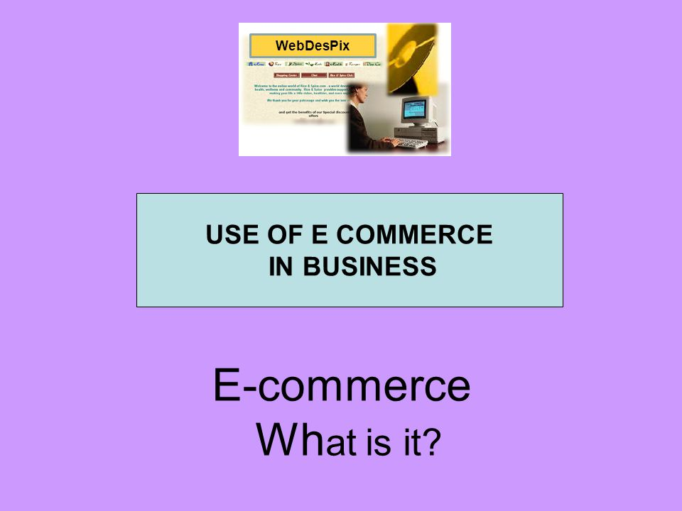 USE OF E COMMERCE IN BUSINESS