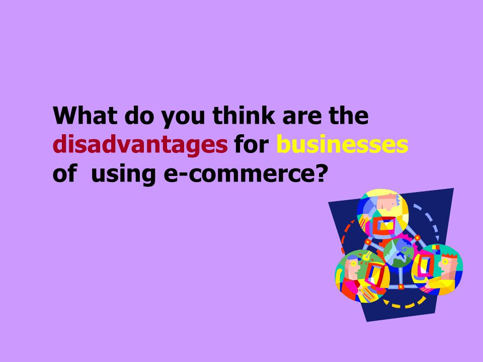 What do you think are the disadvantages for businesses of using e-commerce