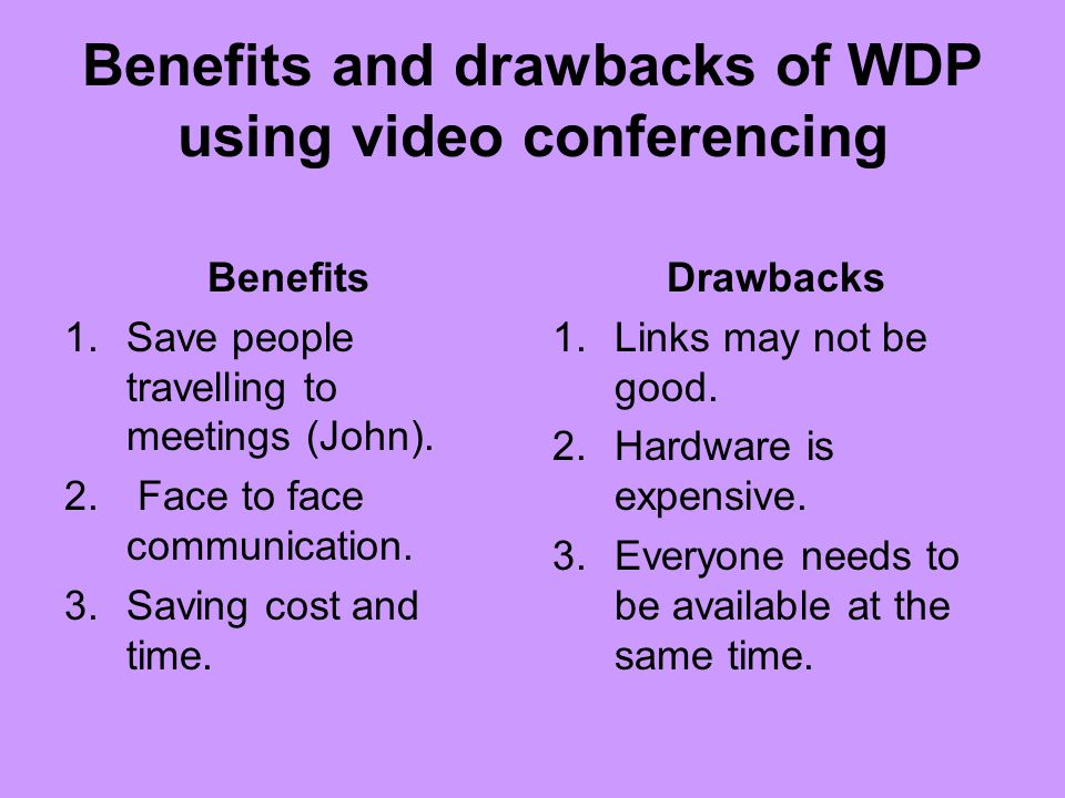Benefits and drawbacks of WDP using video conferencing