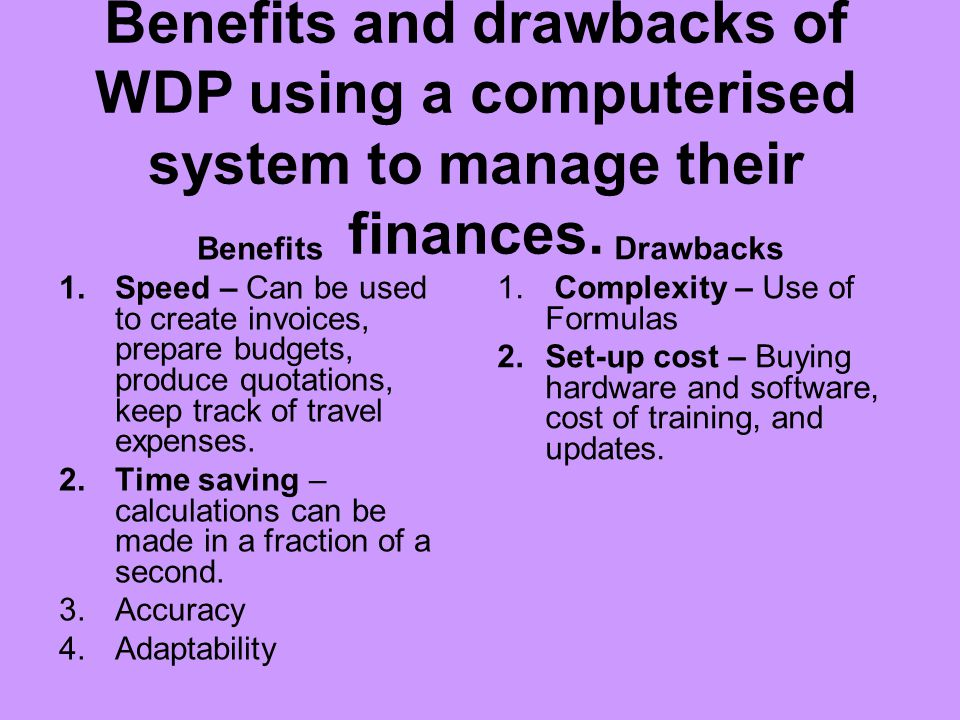 Benefits and drawbacks of WDP using a computerised system to manage their finances.