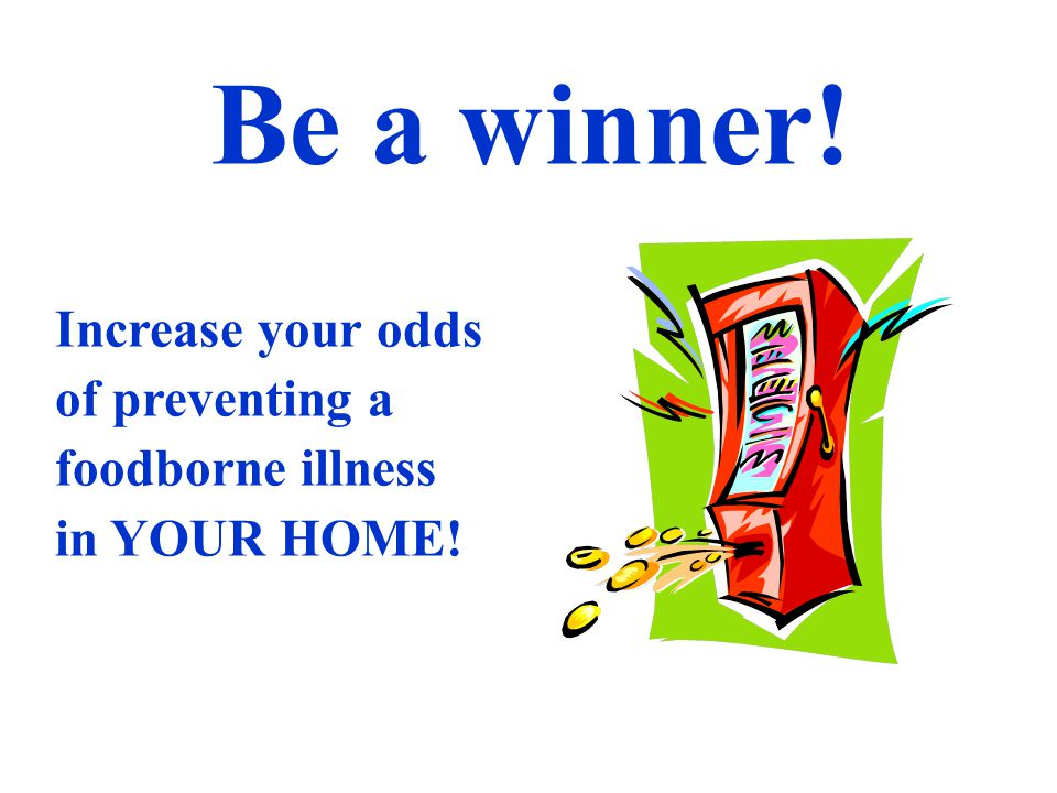 Be a winner! Increase your odds of preventing a foodborne illness in YOUR HOME!