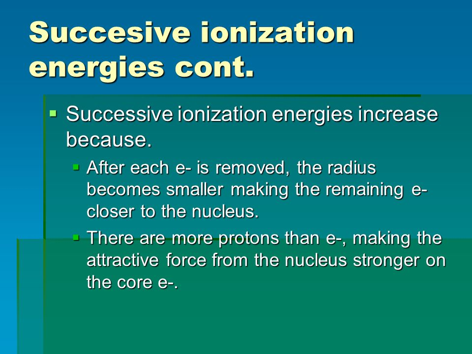 Succesive ionization energies cont.