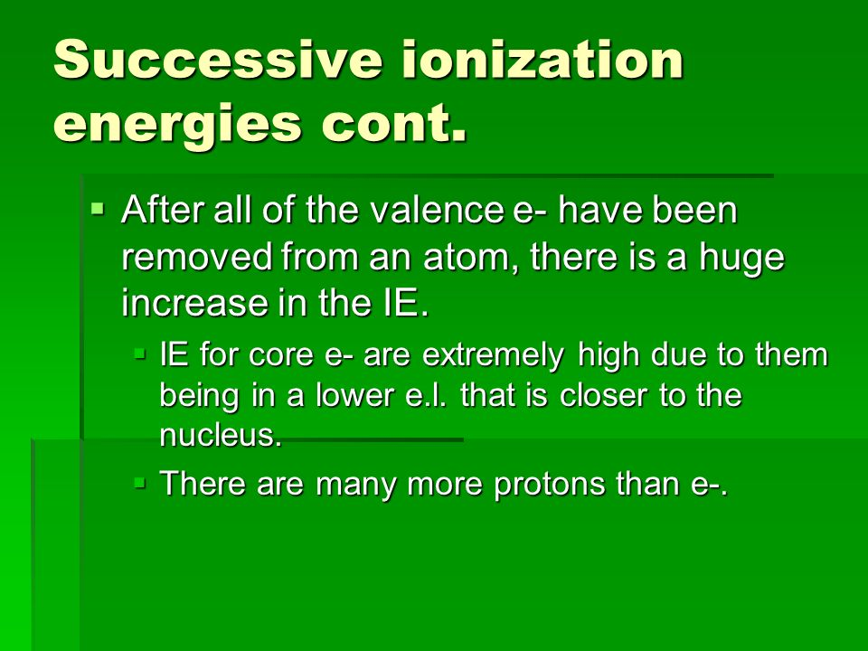 Successive ionization energies cont.