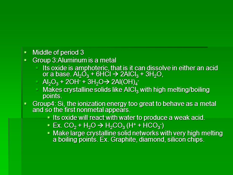 Middle of period 3 Group 3:Aluminum is a metal.