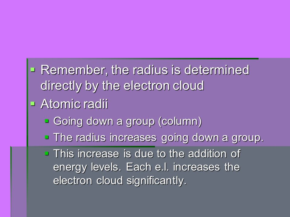 Remember, the radius is determined directly by the electron cloud