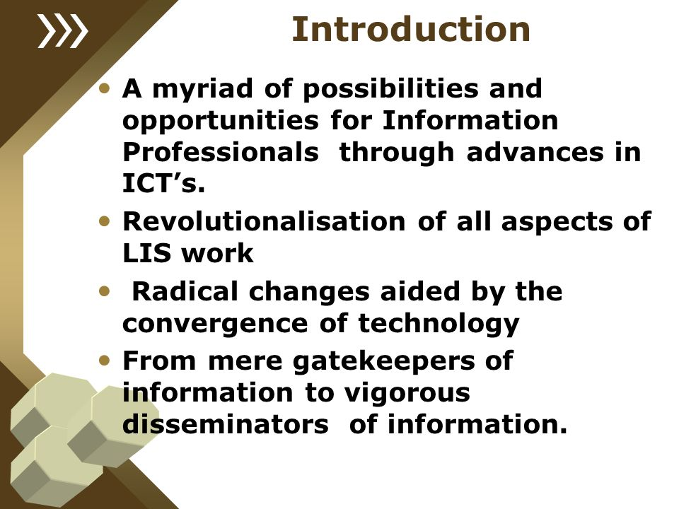 Introduction A myriad of possibilities and opportunities for Information Professionals through advances in ICT's.