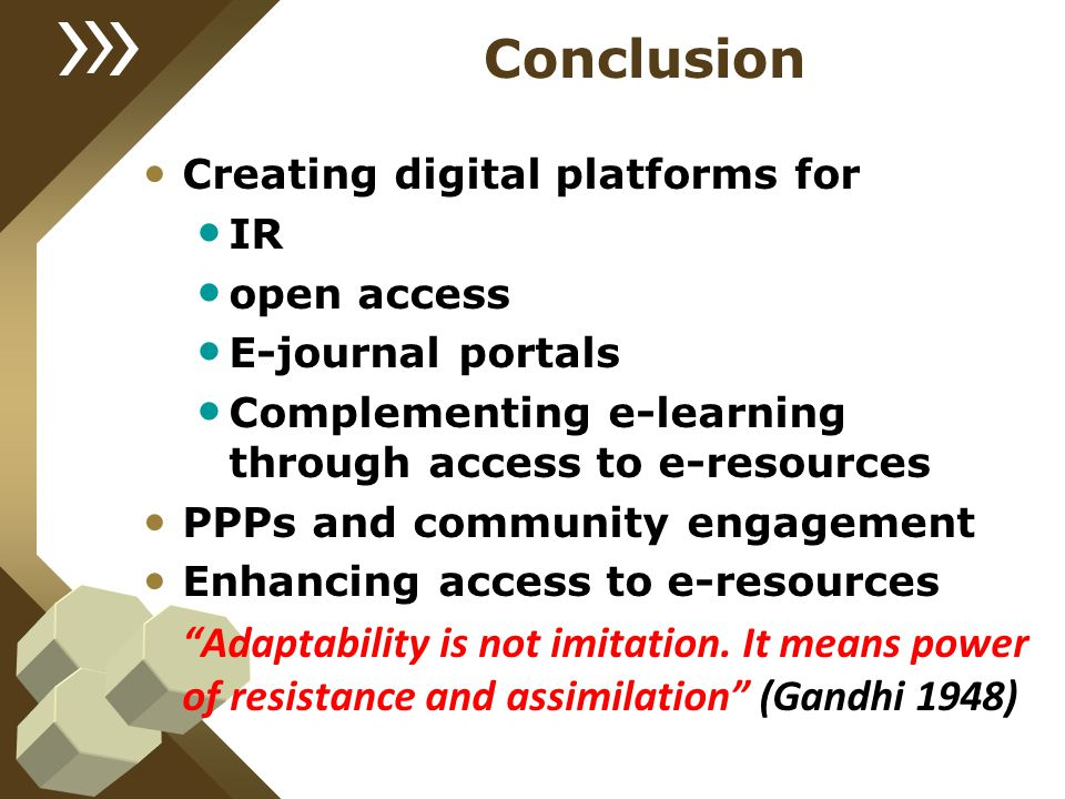 Conclusion Creating digital platforms for. IR. open access. E-journal portals. Complementing e-learning through access to e-resources.