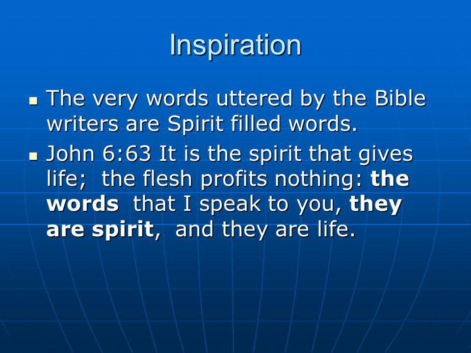 Inspiration The very words uttered by the Bible writers are Spirit filled words.
