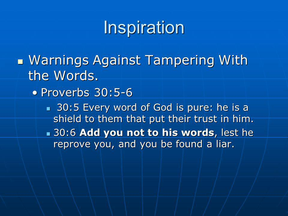 Inspiration Warnings Against Tampering With the Words. Proverbs 30:5-6