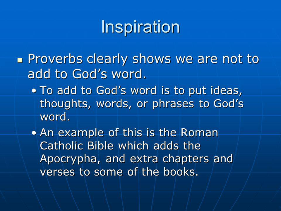 Inspiration Proverbs clearly shows we are not to add to God's word.