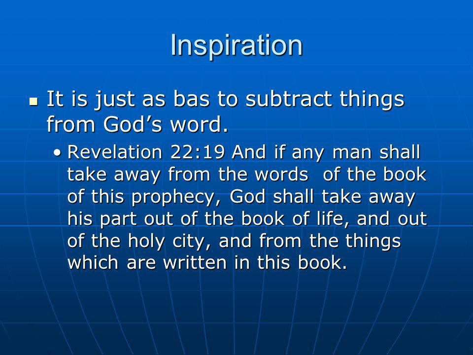 Inspiration It is just as bas to subtract things from God's word.
