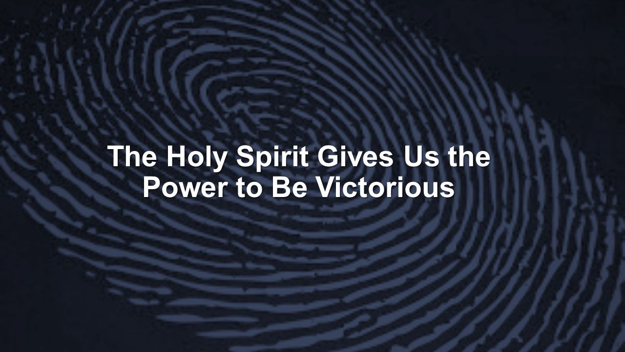 The Holy Spirit Gives Us the Power to Be Victorious
