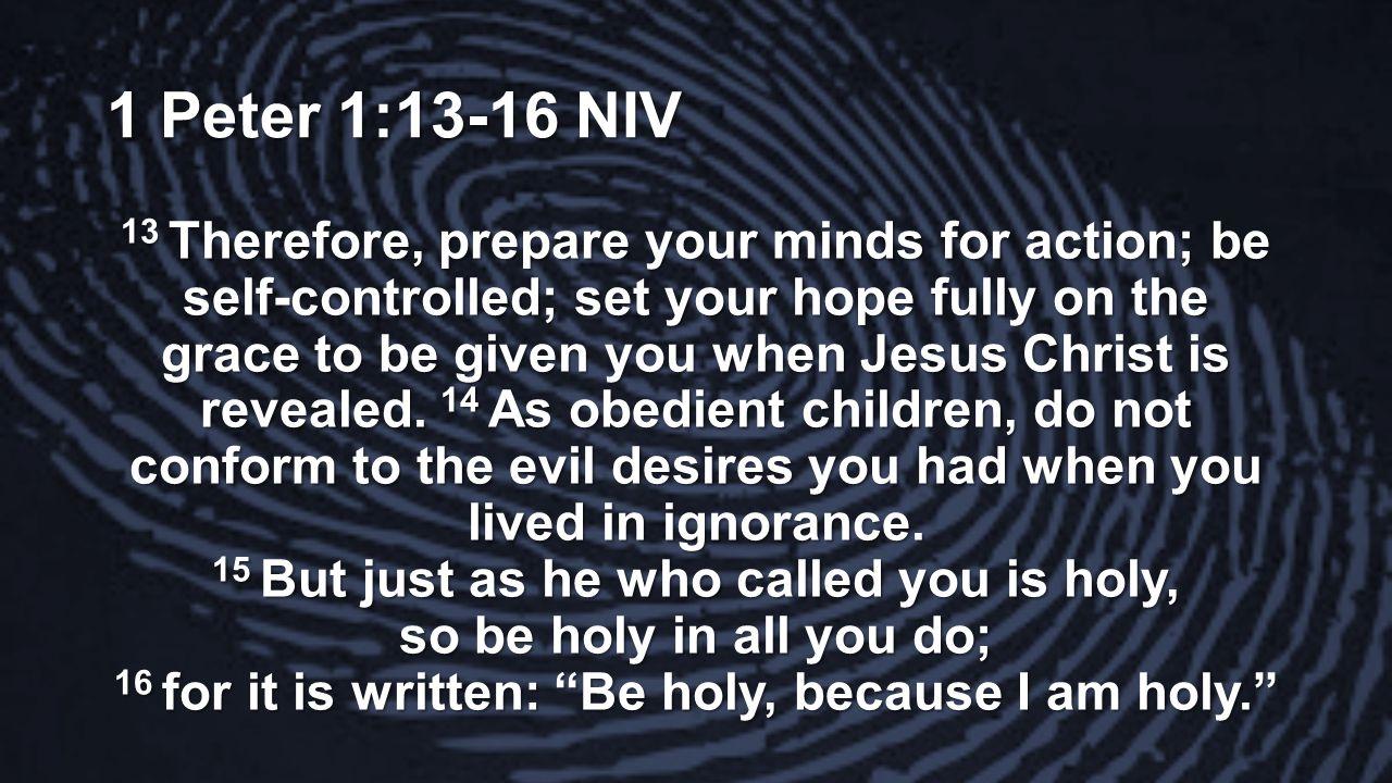 1 Peter 1:13-16 NIV